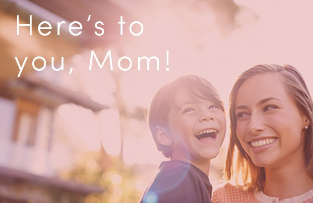 Here's to You Mom, 12 Reasons Why Moms are Incredible